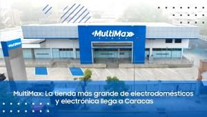 MultiMax: La tienda más grande de electrodomésticos y electrónica llega a Caracas